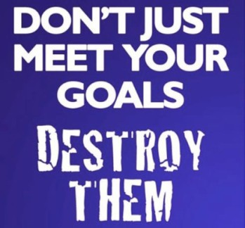 dont-just-meet-your-goals-destroy-them-431x400
